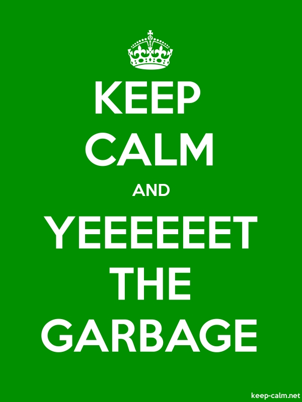 KEEP CALM AND YEEEEEET THE GARBAGE - white/green - Default (600x800)