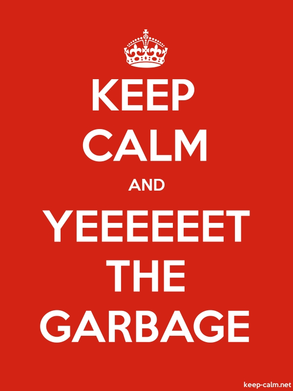 KEEP CALM AND YEEEEEET THE GARBAGE - white/red - Default (600x800)