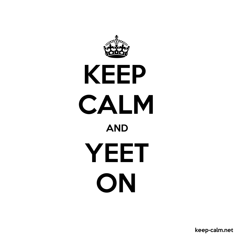 KEEP CALM AND YEET ON | KEEP-CALM net