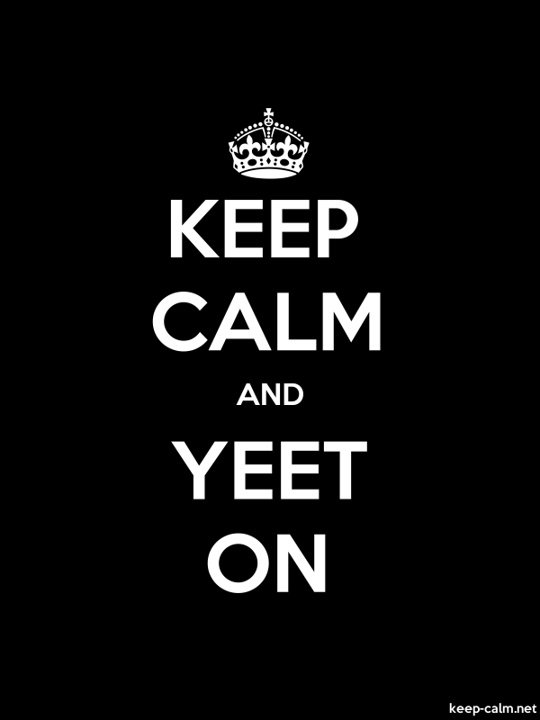 KEEP CALM AND YEET ON - white/black - Default (600x800)