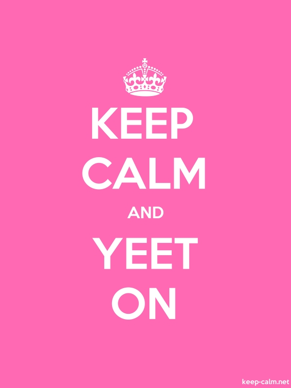 KEEP CALM AND YEET ON - white/pink - Default (600x800)