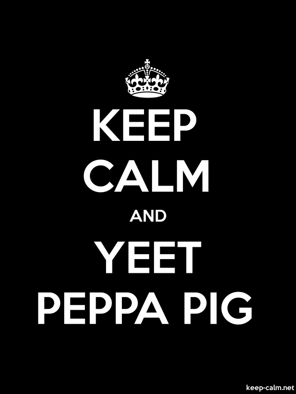 KEEP CALM AND YEET PEPPA PIG - white/black - Default (600x800)