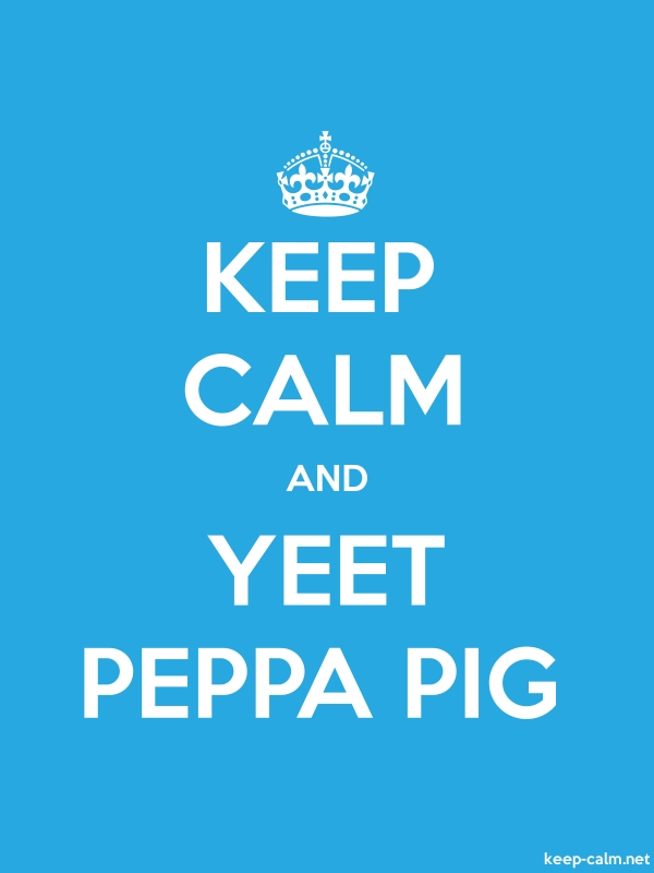 KEEP CALM AND YEET PEPPA PIG - white/blue - Default (600x800)