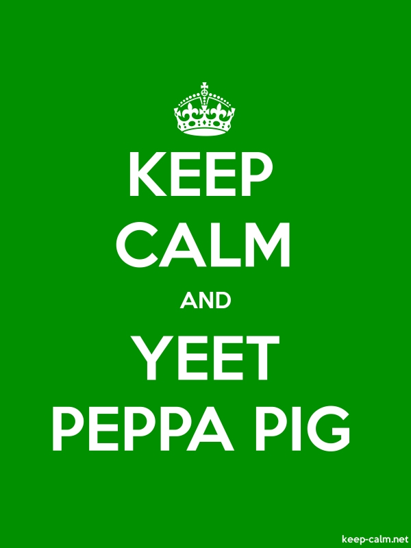 KEEP CALM AND YEET PEPPA PIG - white/green - Default (600x800)