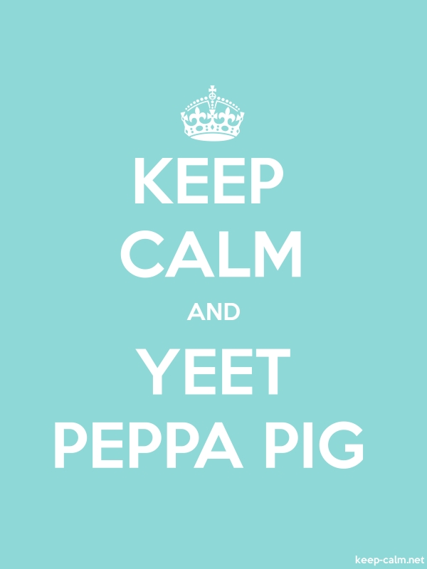 KEEP CALM AND YEET PEPPA PIG - white/lightblue - Default (600x800)