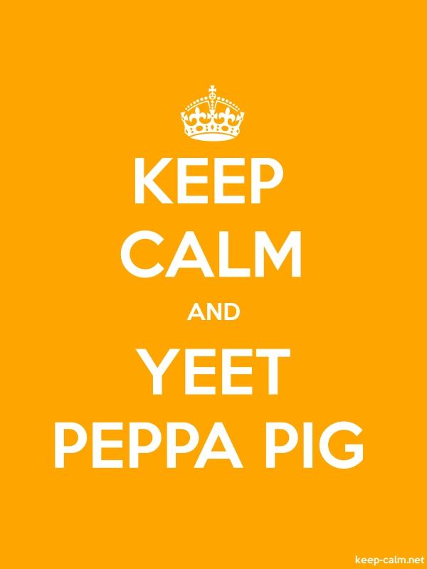 KEEP CALM AND YEET PEPPA PIG - white/orange - Default (600x800)