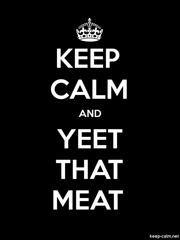 KEEP CALM AND YEET THAT MEAT - white/black - Default (600x800)