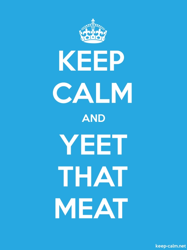 KEEP CALM AND YEET THAT MEAT - white/blue - Default (600x800)