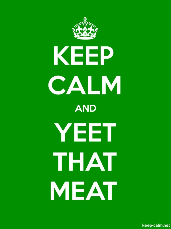 KEEP CALM AND YEET THAT MEAT - white/green - Default (600x800)