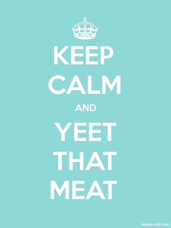 KEEP CALM AND YEET THAT MEAT - white/lightblue - Default (600x800)