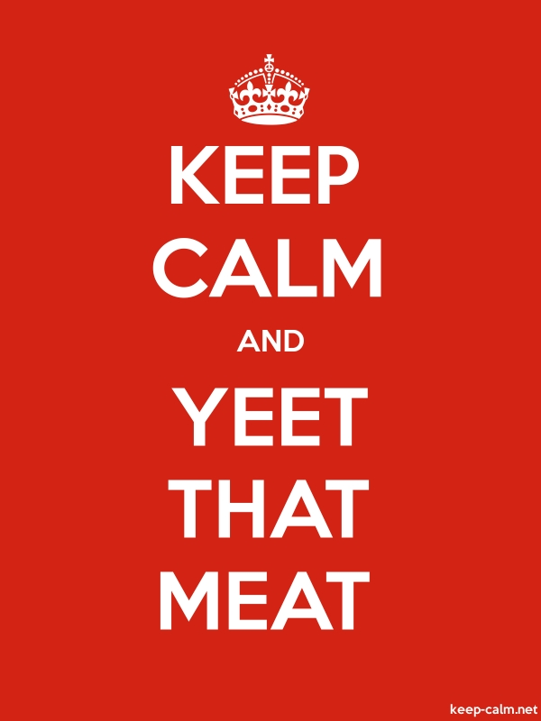 KEEP CALM AND YEET THAT MEAT - white/red - Default (600x800)