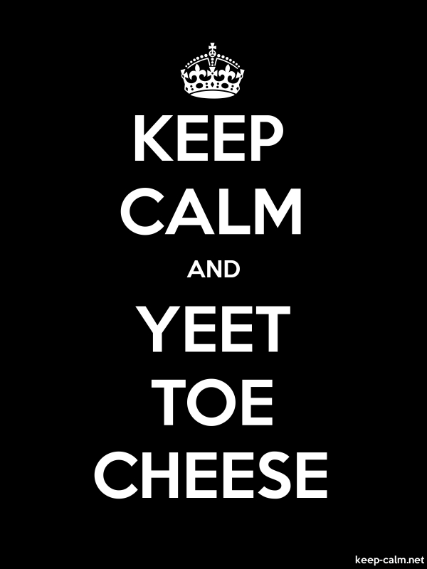 KEEP CALM AND YEET TOE CHEESE - white/black - Default (600x800)