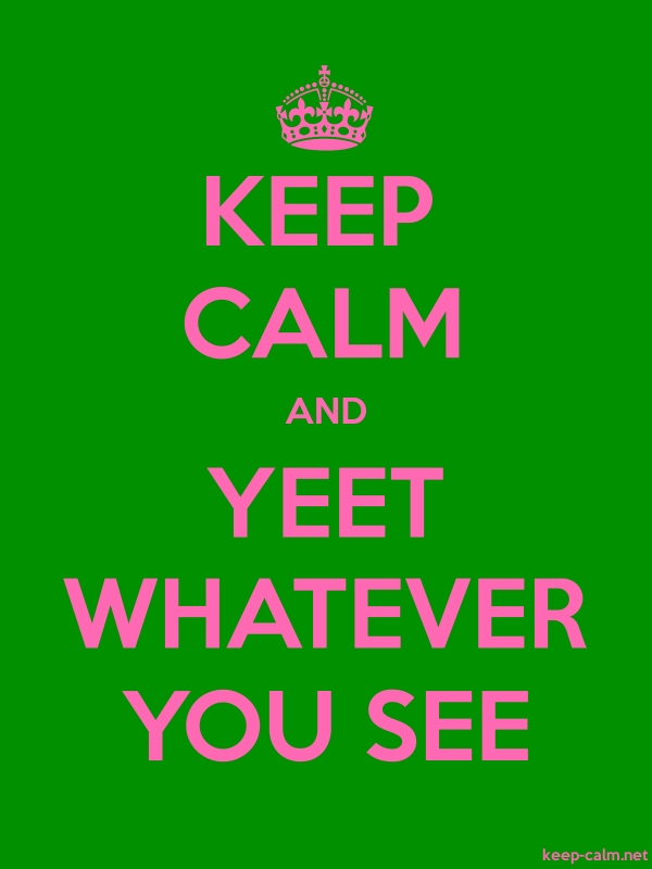 KEEP CALM AND YEET WHATEVER YOU SEE - pink/green - Default (600x800)