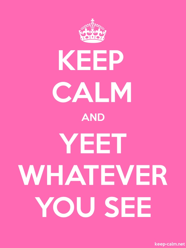 KEEP CALM AND YEET WHATEVER YOU SEE - white/pink - Default (600x800)