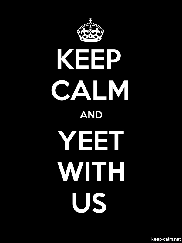 KEEP CALM AND YEET WITH US - white/black - Default (600x800)