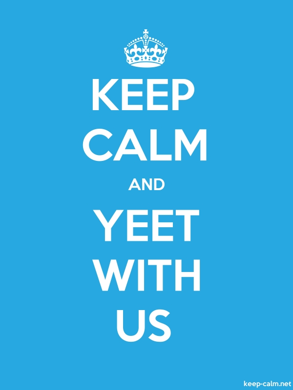 KEEP CALM AND YEET WITH US - white/blue - Default (600x800)