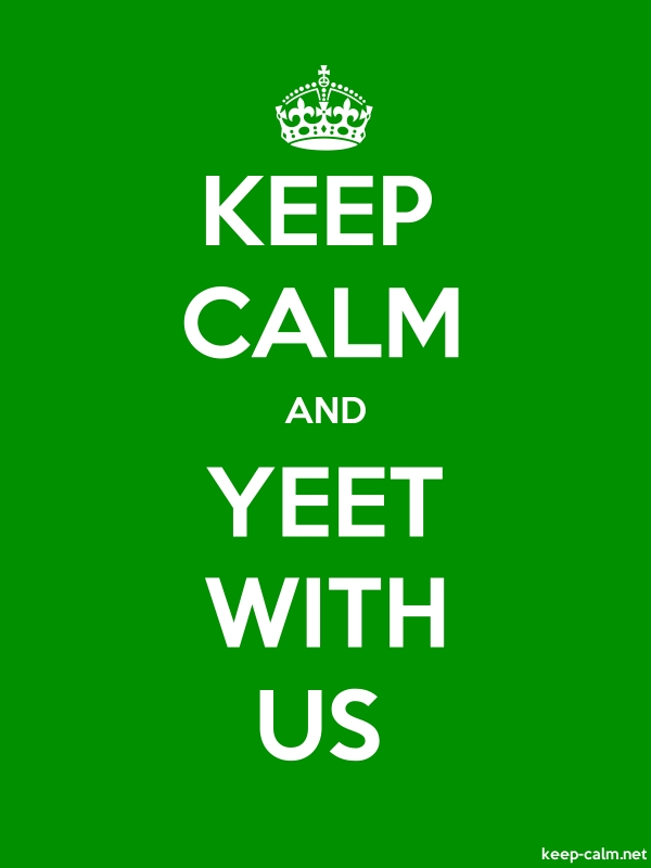 KEEP CALM AND YEET WITH US - white/green - Default (600x800)