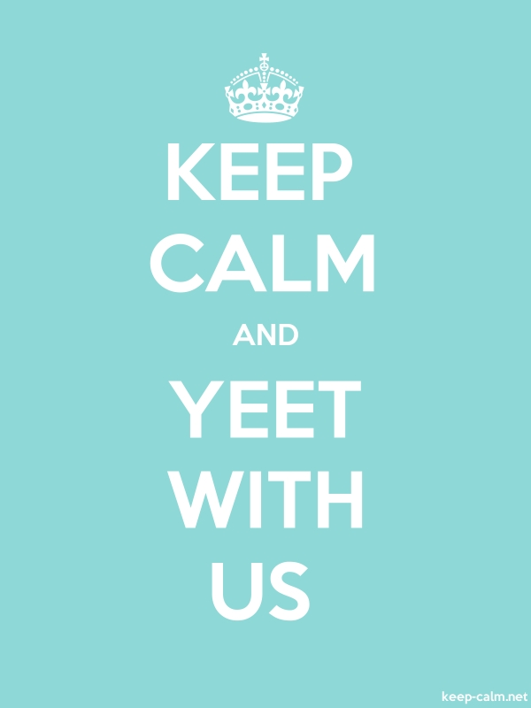 KEEP CALM AND YEET WITH US - white/lightblue - Default (600x800)