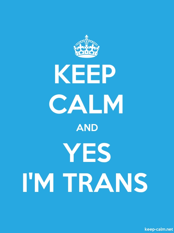KEEP CALM AND YES I'M TRANS - white/blue - Default (600x800)
