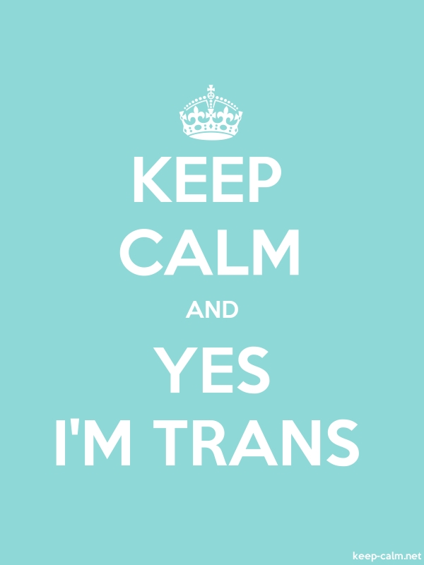KEEP CALM AND YES I'M TRANS - white/lightblue - Default (600x800)