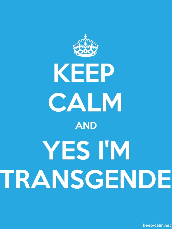 KEEP CALM AND YES I'M TRANSGENDE - white/blue - Default (600x800)