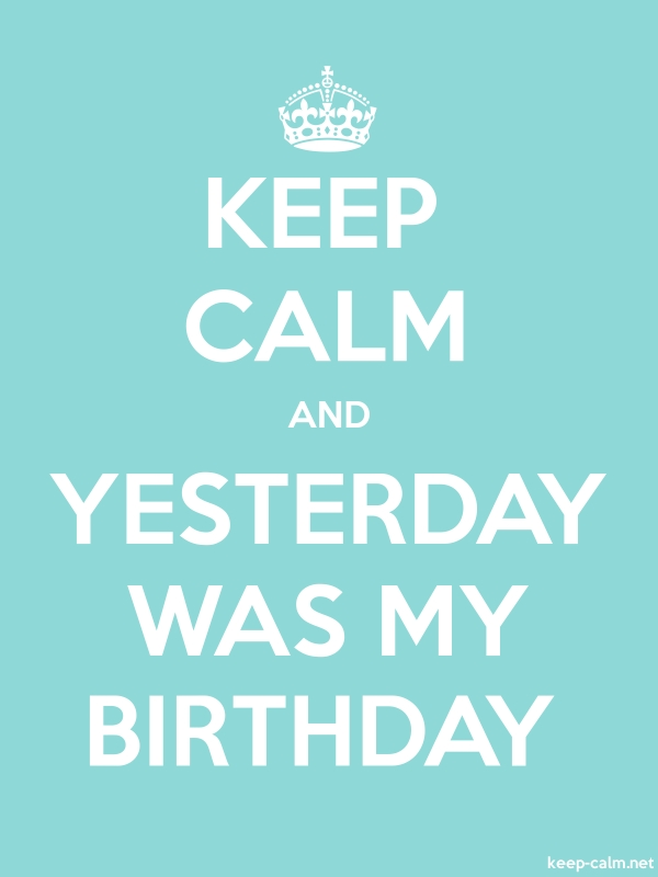 KEEP CALM AND YESTERDAY WAS MY BIRTHDAY - white/lightblue - Default (600x800)