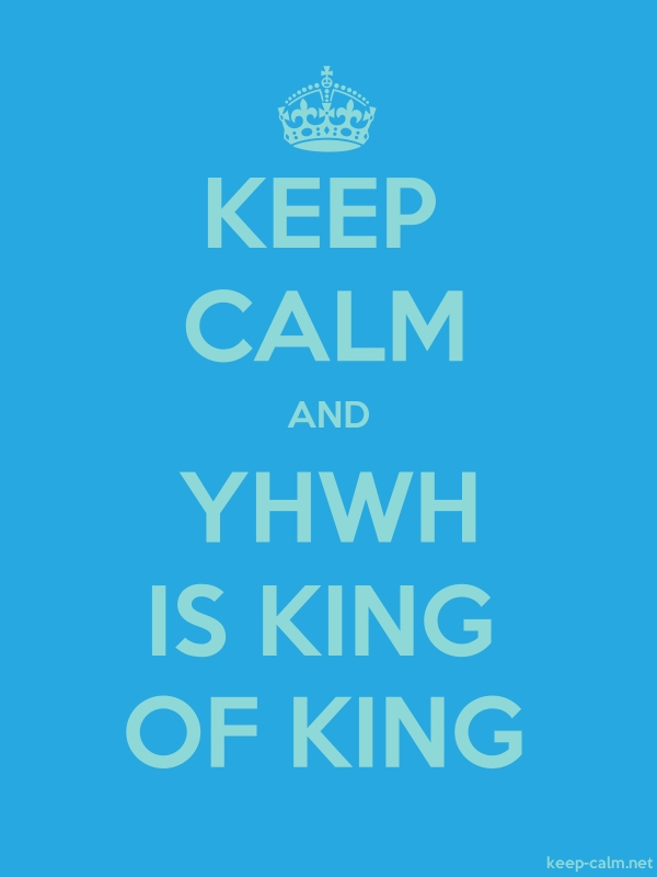 KEEP CALM AND YHWH IS KING OF KING - lightblue/blue - Default (600x800)