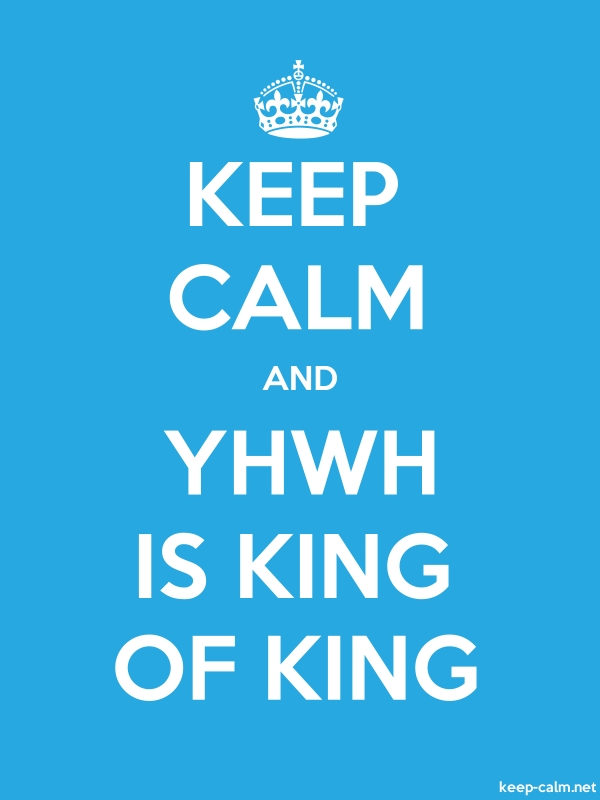 KEEP CALM AND YHWH IS KING OF KING - white/blue - Default (600x800)
