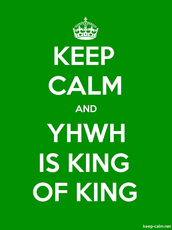 KEEP CALM AND YHWH IS KING OF KING - white/green - Default (600x800)