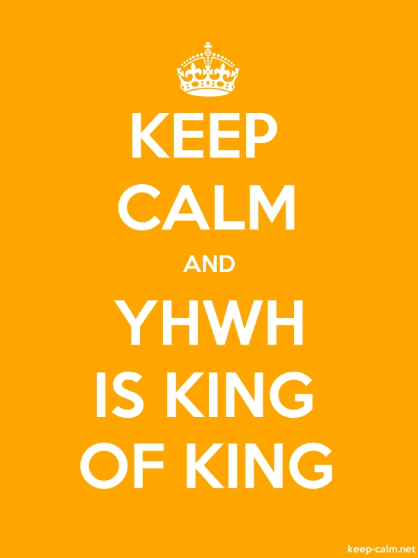 KEEP CALM AND YHWH IS KING OF KING - white/orange - Default (600x800)