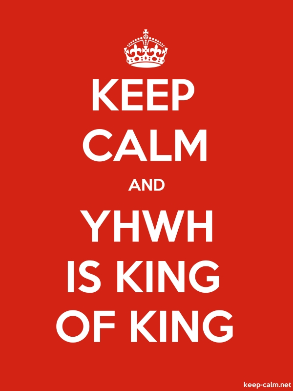 KEEP CALM AND YHWH IS KING OF KING | KEEP-CALM net