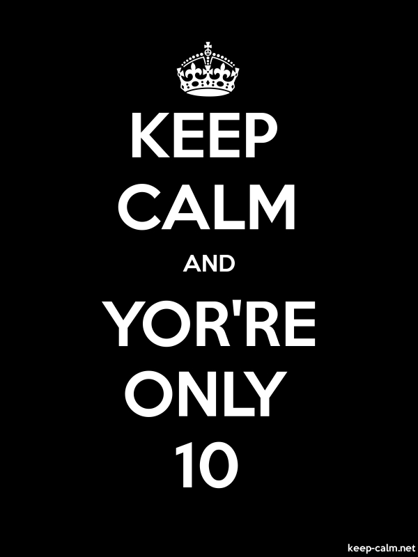 KEEP CALM AND YOR'RE ONLY 10 - white/black - Default (600x800)