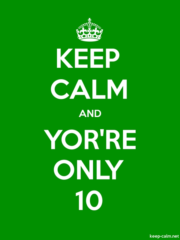 KEEP CALM AND YOR'RE ONLY 10 - white/green - Default (600x800)