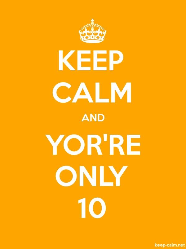 KEEP CALM AND YOR'RE ONLY 10 - white/orange - Default (600x800)