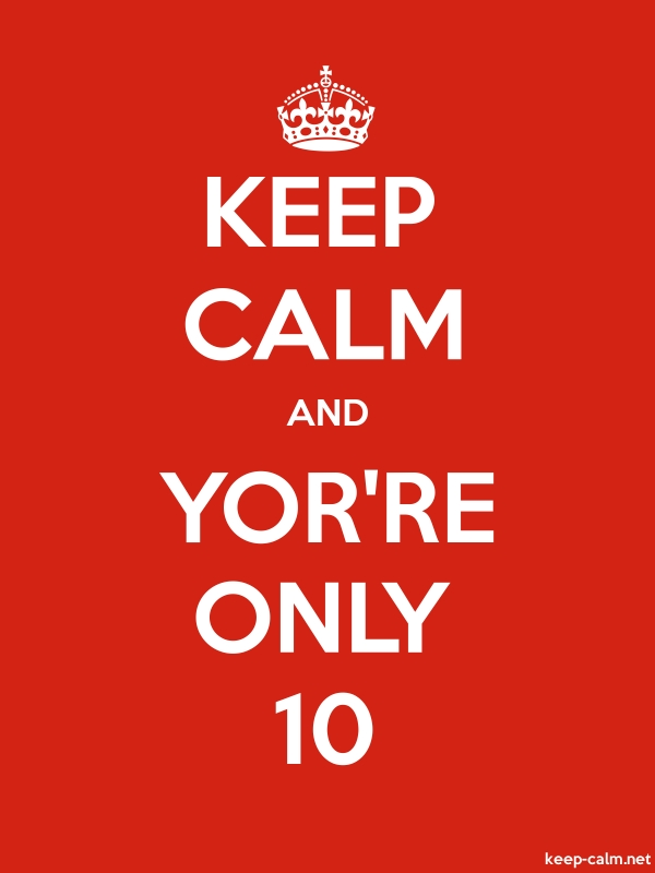 KEEP CALM AND YOR'RE ONLY 10 - white/red - Default (600x800)