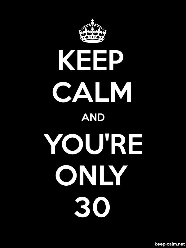 KEEP CALM AND YOU'RE ONLY 30 - white/black - Default (600x800)