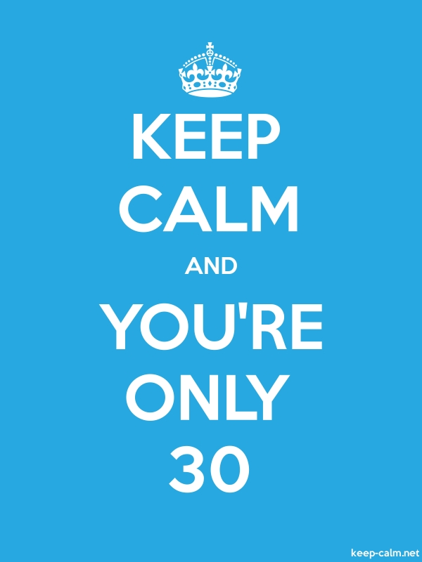 KEEP CALM AND YOU'RE ONLY 30 - white/blue - Default (600x800)