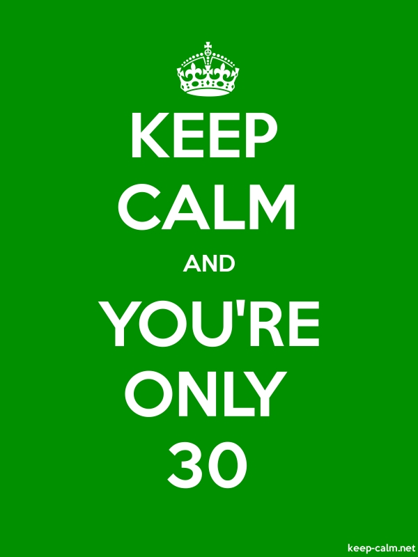 KEEP CALM AND YOU'RE ONLY 30 - white/green - Default (600x800)