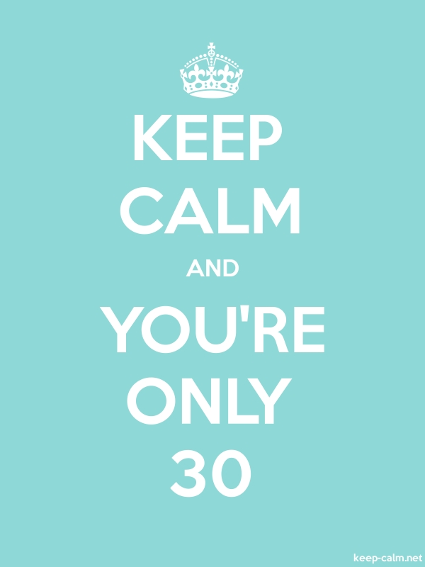 KEEP CALM AND YOU'RE ONLY 30 - white/lightblue - Default (600x800)