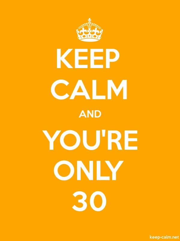 KEEP CALM AND YOU'RE ONLY 30 - white/orange - Default (600x800)