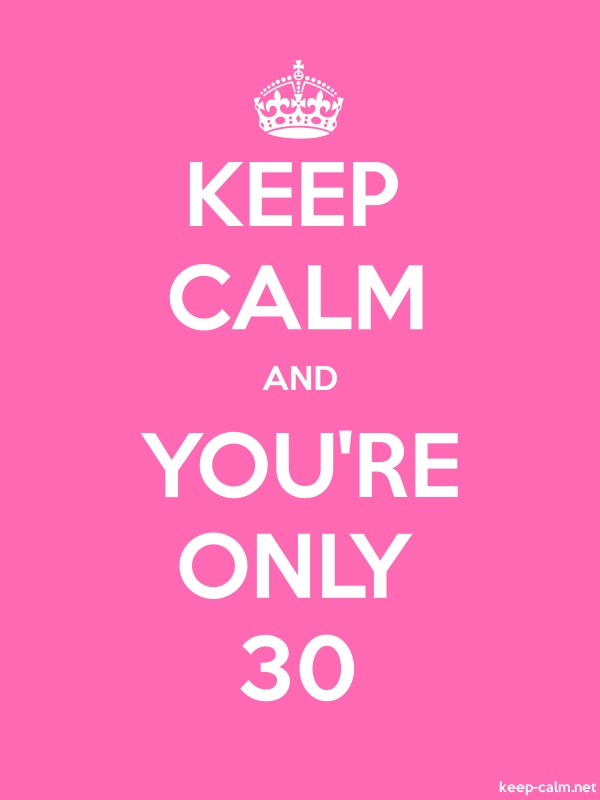 KEEP CALM AND YOU'RE ONLY 30 - white/pink - Default (600x800)