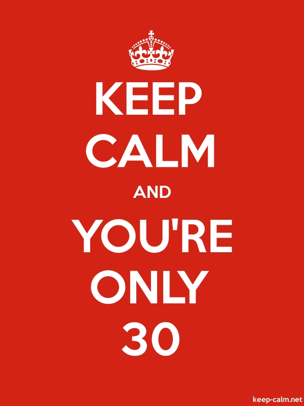 KEEP CALM AND YOU'RE ONLY 30 - white/red - Default (600x800)