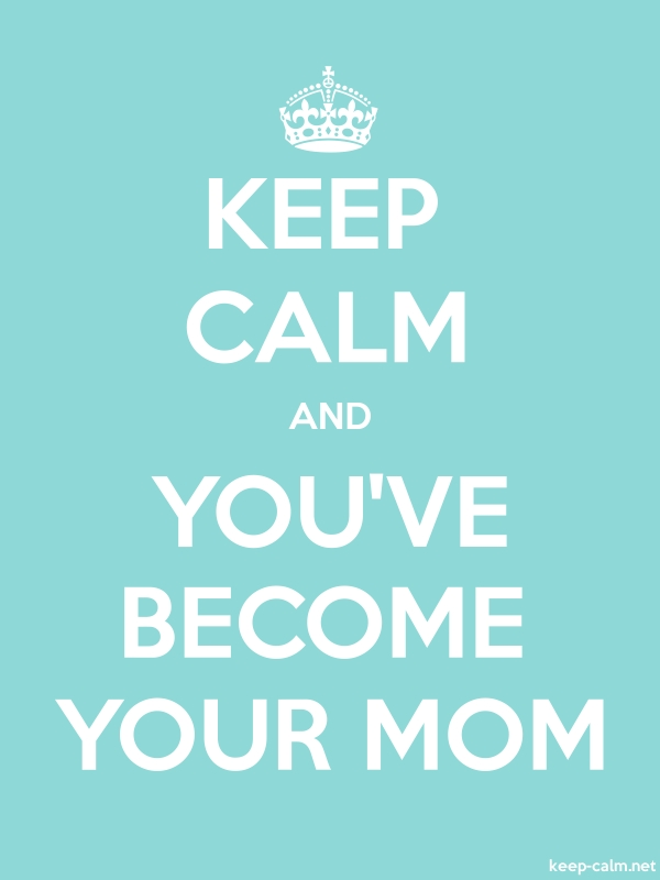 KEEP CALM AND YOU'VE BECOME YOUR MOM - white/lightblue - Default (600x800)