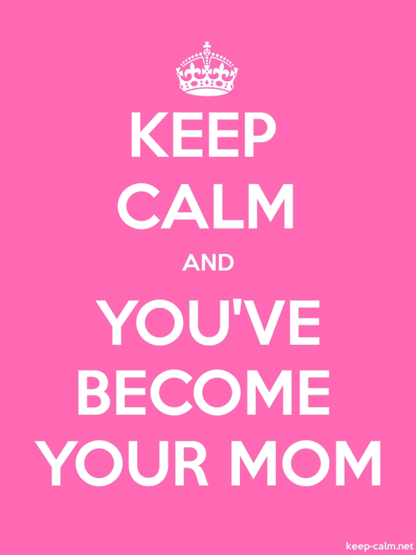 KEEP CALM AND YOU'VE BECOME YOUR MOM - white/pink - Default (600x800)