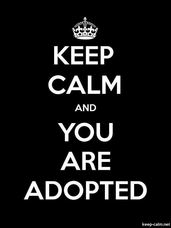 KEEP CALM AND YOU ARE ADOPTED - white/black - Default (600x800)