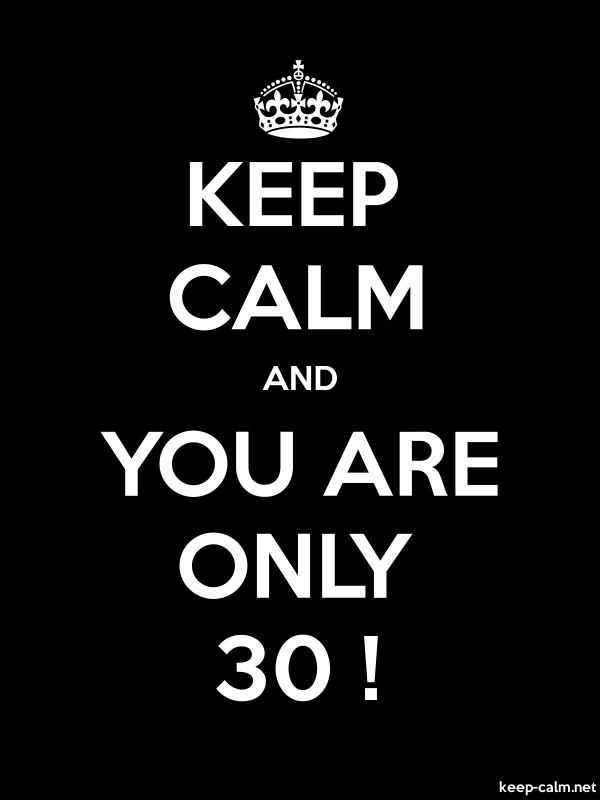KEEP CALM AND YOU ARE ONLY 30 ! - white/black - Default (600x800)
