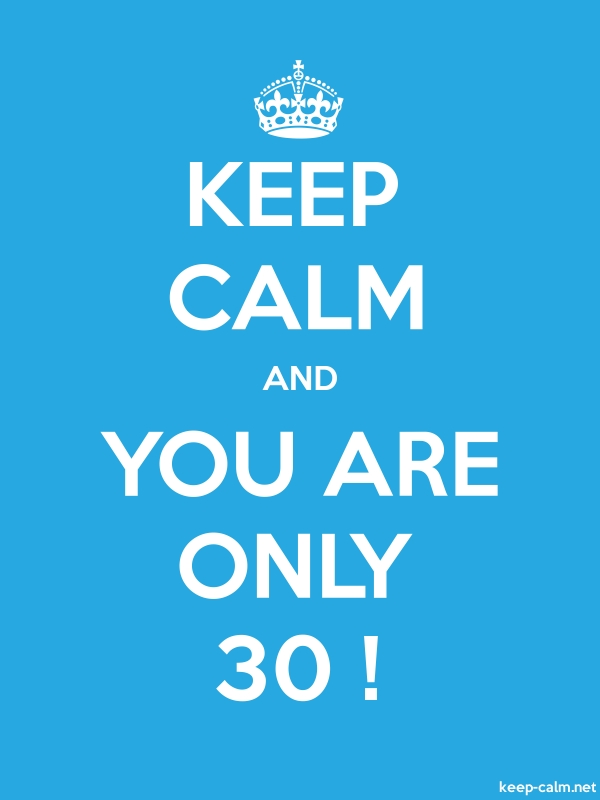 KEEP CALM AND YOU ARE ONLY 30 ! - white/blue - Default (600x800)