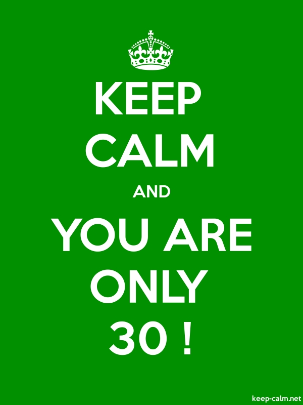 KEEP CALM AND YOU ARE ONLY 30 ! - white/green - Default (600x800)