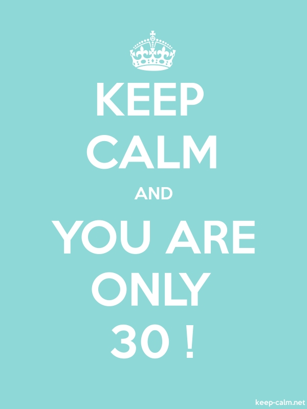 KEEP CALM AND YOU ARE ONLY 30 ! - white/lightblue - Default (600x800)