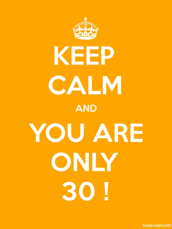 KEEP CALM AND YOU ARE ONLY 30 ! - white/orange - Default (600x800)